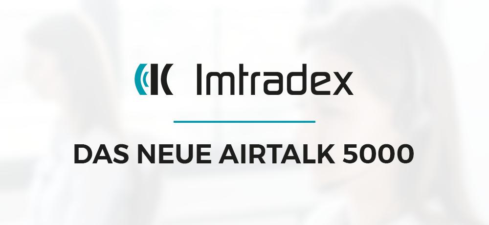 Entdecken Sie das neue AirTalk 5000